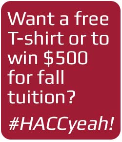 Want a free t-shirt or to win $500 for fall tuition? #HACCyeah!