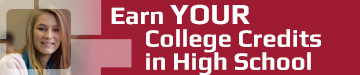 Earn YOUR College Credits in High School